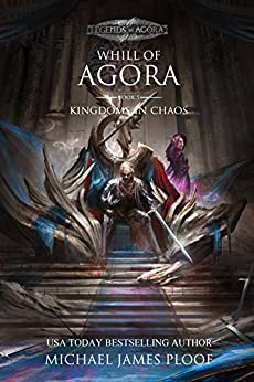 Kingdoms in Chaos: Whill of Agora Book 5: Legends of Agora by [Ploof, Michael James]