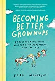 Becoming Better Grownups: Rediscovering What