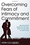 Overcoming Fears of Intimacy and Commitment: Relationship Insights for Men and the Women in Their Lives