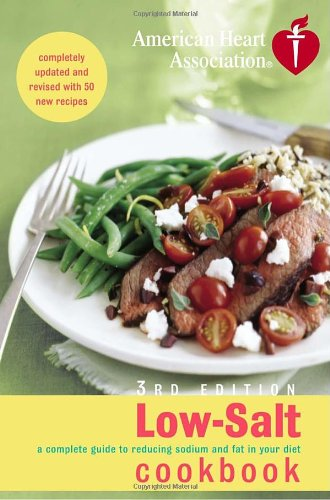 american-heart-association-low-salt-cookbook-3rd-edition-a-complete-guide-to-reducing-sodium-and-fat
