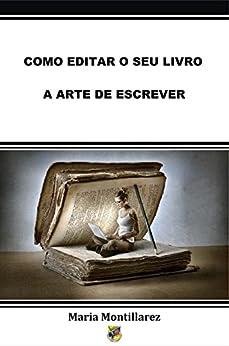 COMO EDITAR O SEU LIVRO - A ARTE DE ESCREVER por [Montillarez, Maria]