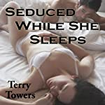 Seduced While She Sleeps: New Adult   Terry Towers