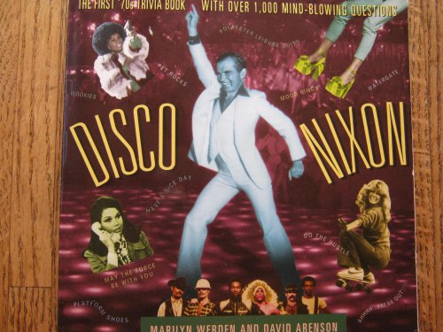 Disco Nixon: The First Seventies Trivia Book-Over 1,000 Brain-Teasing Questions and Answers 1970s Disco Fashions