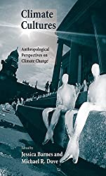 Climate Cultures: Anthropological Perspectives on Climate Change (Yale Agrarian Studies Series)