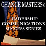Dealing With Difficult People  | Change Masters Leadership Communications Success Series