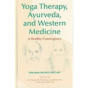 Yoga Therapy, Ayurveda, and Western Medicine: A Healthy Convergence Hardcover – February 1, 2018 98