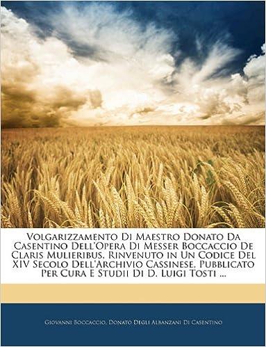 Book Volgarizzamento Di Maestro Donato Da Casentino Dell'opera Di Messer Boccaccio De Claris Mulieribus, Rinvenuto in Un Codice Del XIV Secolo ... Per Cura E Studii Di D. Luigi Tosti ...