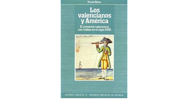 Los valencianos y América: El comercio valenciano con Indias en el ...