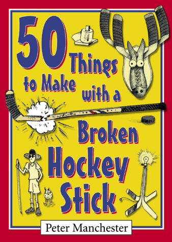 50 Things to Make with a Broken Hockey Stick pdf
