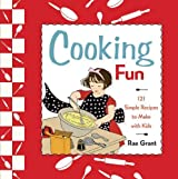 Cooking Fun: 121 Simple Recipes to Make with Kids