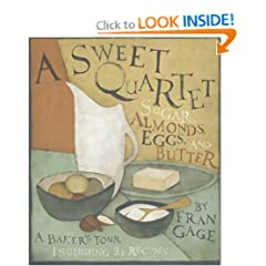 A Sweet Quartet: Sugar, Almonds, Eggs, and Butter: A Baker's Tour, Including 33 Recipes