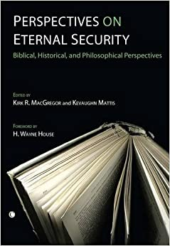 Book Perspectives on Eternal Security: Biblical, Historical, and Philosophical Perspectives