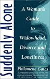 Suddenly Alone: A Woman's Guide to Widowhood, Divorce and Loneliness