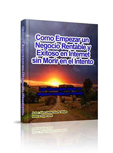 Download Como Empezar un Negocio Rentable y Exitoso en Internet, sin Morir en el Intento (Spanish Edition) Pdf