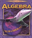 Prentice Hall Algebra : Tools for a Changing World, , 0130501417