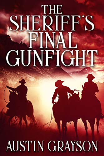 The Sheriff's Final Gunfight: A Historical Western Adventure Book by [Grayson, Austin]