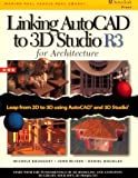 Linking AutoCAD to 3D Studio Release 3 : For Architecture, Douglas, Daniel and Bousquet, Michele, 0827376952