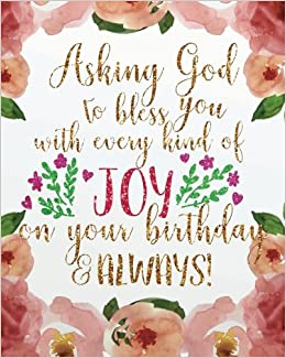 Asking God To Bless You With Every Kind Of Joy On Your Birthday Always Christian Quotes Journal Bible Gift And