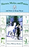 Horses, Mules, Ponies, and How to Keep Them, Henry William Herbert, 1585741477