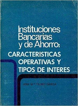 Las características operativas de las instituciones bancarias y de ahorro como factores relevantes en la determinación de las tasas de interés ... de Cajas ...