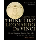 How To Think Like Leonardo Da Vinci: Seven Steps To Genius Everyday - New Edition