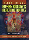 Ready-to-Use Human Biology and Health Activities for Grades 5-12, Mark J. Handwerker, 0876284462