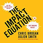 The Impact Equation: Are You Making Things Happen or Just Making Noise?  | Chris Brogan,Julien Smith