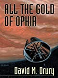 All the Gold of Ophir, David M. Drury, 1594144214