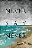 Never Say Never, David Petersen, 0595662765