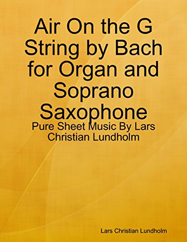 Air On the G String by Bach for Organ and Soprano Saxophone - Pure Sheet Music By Lars Christian Lundholm -