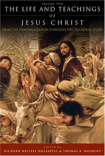 (The Life and Teachings of Jesus Christ, Vol. 2: From Transfiguration through Triumphal Entry)