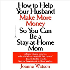 How to Help Your Husband Make More Money So You Can Be a Stay-at-Home Mom Audiobook