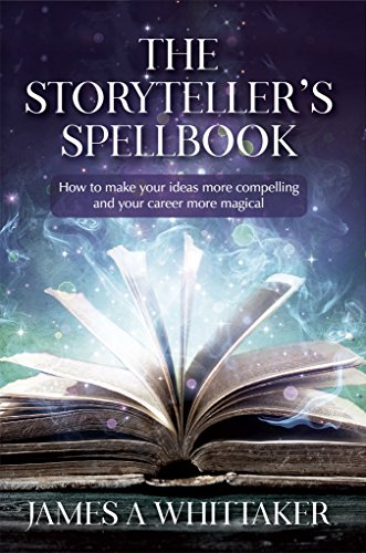 (The Storyteller's Spellbook: How to make your ideas more compelling and your career more magical)