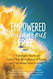 Empowered, Courageous and Free: 7 Vulnerable Stories of Loss of Self, Reclamation of Power, and Unleashing Inner Courage (Empowered, Sexy Free Book 3)