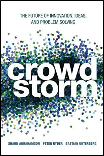 Crowdstorm: The Future of Innovation, Ideas, and Problem Solving ...