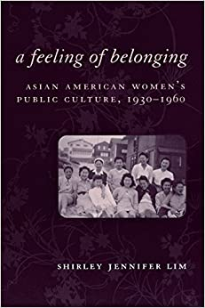 Book A Feeling of Belonging: Asian American Women's Public Culture, 1930-1960 (American History and Culture Series) by Shirley Jennifer Lim (2005-12-01)