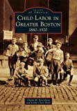 img - for Child Labor in Greater Boston: 1880-1920 (Images of America) book / textbook / text book