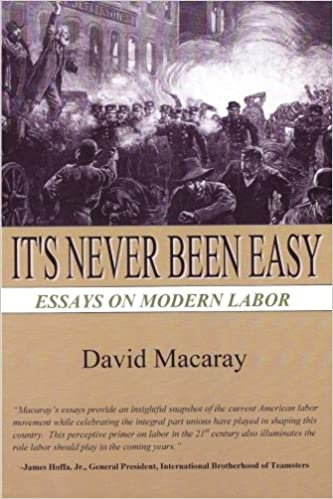 it s never been easy essays on modern labor david macaray  it s never been easy essays on modern labor david macaray 9781466337558 com books