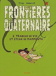 Aux frontières du quaternaire, tome 2 : Tranche de vie et steak de mammouth par  Trap