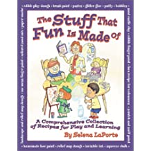 The Stuff That Fun is Made of: A Comprehensive Collection of Recipes for Play and Learning