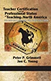 Teacher Certification and the Professional Status of Teaching in North America, Peter Philip Grimmett and Jon C. Young, 1617355763