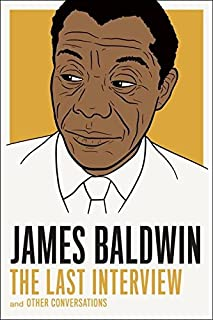 com james baldwin collected essays notes of a native  james baldwin the last interview and other conversations the last interview series