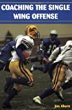 Coaching the Single Wing Offense, Jim Ahern, 158518912X