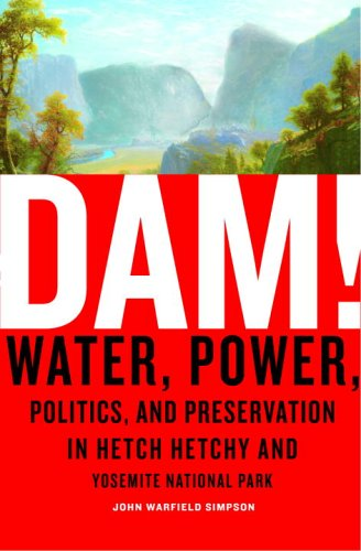 Dam!: Water, Power, Politics, and Preservation in Hetch...