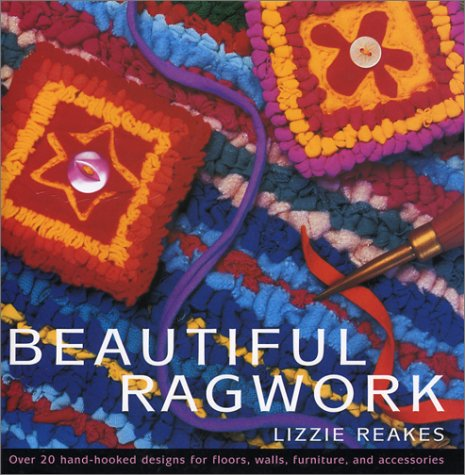 Beautiful Ragwork: Over 20 Hooked Designs for Rugs, Wall Hangings, Furniture, and (Hooked Rag Rugs)
