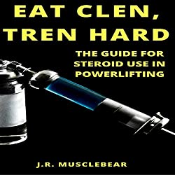 Eat Clen, Tren Hard: The Guide for Steroid Use in Powerlifting