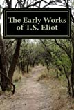 The Early Works of T. S. Eliot (Featuring the Waste Land and J Alfred Prufrock ), T. S. Eliot, 1477595538