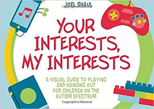 Your Interests, My Interests: A Visual Guide to Playing and Hanging Out for Children on the Autism Spectrum - Popular Autism Related Book