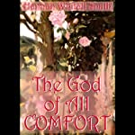 The God of All Comfort | Hannah Whitall Smith