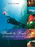 Wrecks & Reefs of Southeast Scotland: 100 Dives from the Forth Road Bridge to Eyemouth
